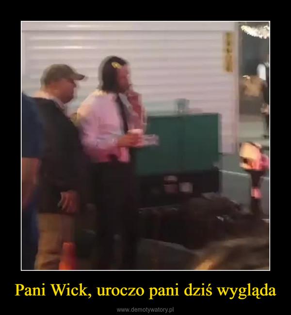 Pani Wick, uroczo pani dziś wygląda –