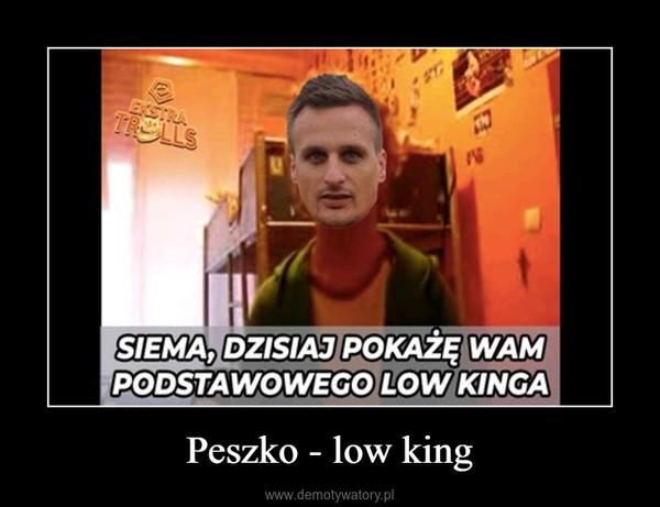 Peszko - low king –