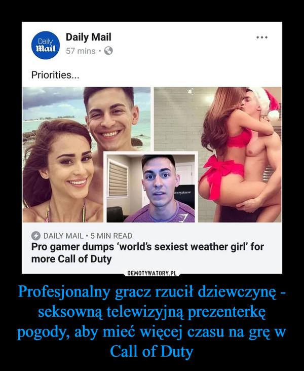 Profesjonalny gracz rzucił dziewczynę - seksowną telewizyjną prezenterkę pogody, aby mieć więcej czasu na grę w Call of Duty –