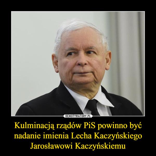 Kulminacją rządów PiS powinno być nadanie imienia Lecha Kaczyńskiego Jarosławowi Kaczyńskiemu –