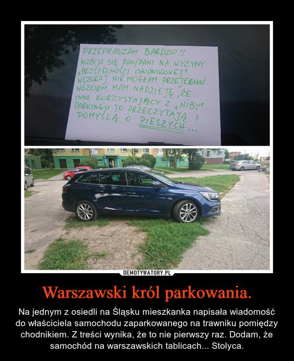 Warszawski król parkowania. – Na jednym z osiedli na Śląsku mieszkanka napisała wiadomość do właściciela samochodu zaparkowanego na trawniku pomiędzy chodnikiem. Z treści wynika, że to nie pierwszy raz. Dodam, że samochód na warszawskich tablicach... Stolyca.