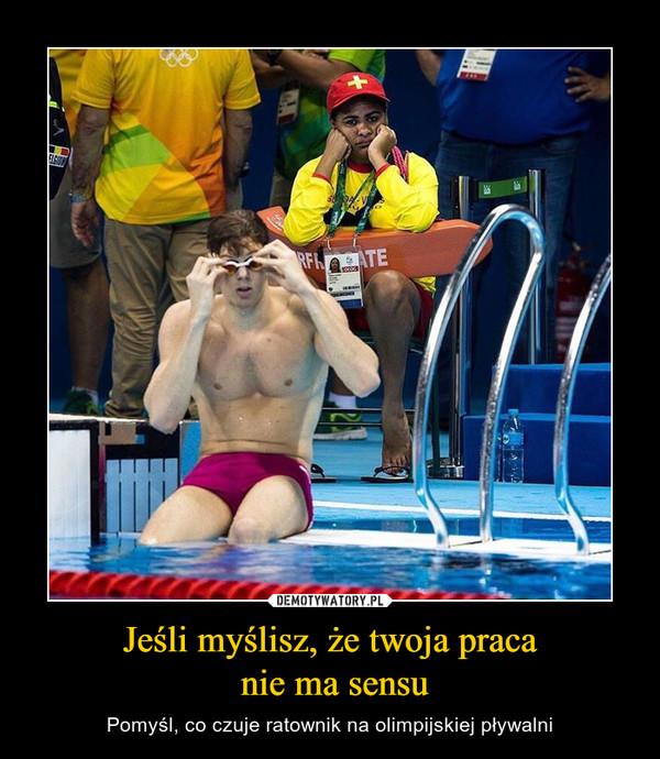Jeśli myślisz, że twoja praca nie ma sensu – Pomyśl, co czuje ratownik na olimpijskiej pływalni