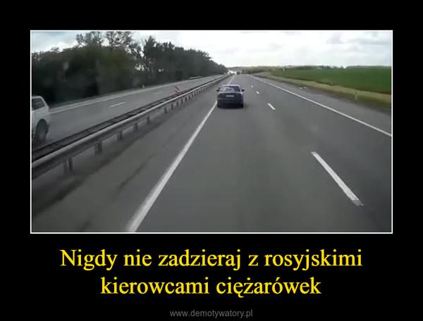 Nigdy nie zadzieraj z rosyjskimi kierowcami ciężarówek –