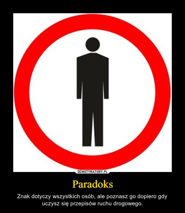 Paradoks – Znak dotyczy wszystkich osób, ale poznasz go dopiero gdy uczysz się przepisów ruchu drogowego.