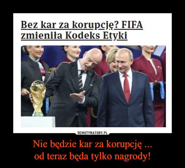 Nie będzie kar za korupcję ...od teraz będa tylko nagrody! –