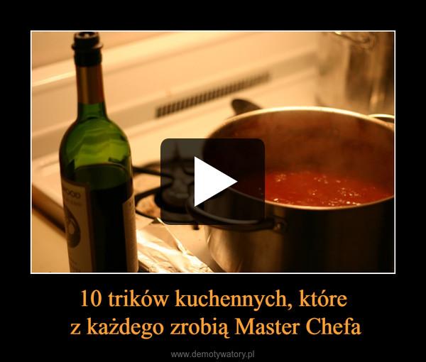 10 trików kuchennych, które z każdego zrobią Master Chefa –