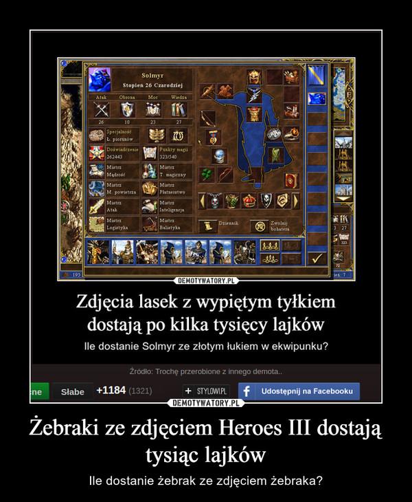 Żebraki ze zdjęciem Heroes III dostają tysiąc lajków – Ile dostanie żebrak ze zdjęciem żebraka?