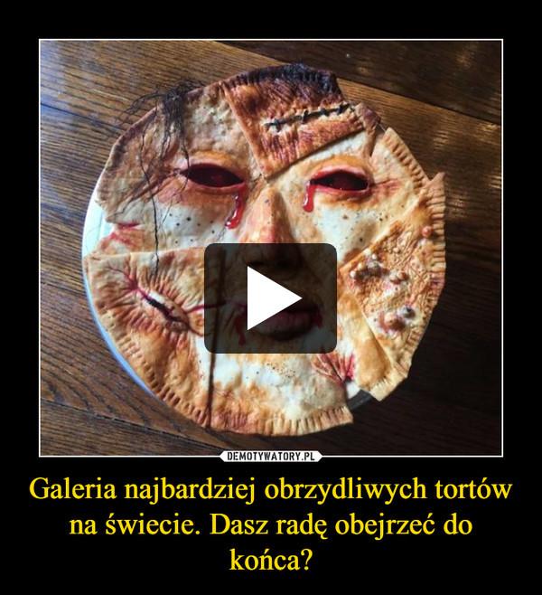 Galeria najbardziej obrzydliwych tortów na świecie. Dasz radę obejrzeć do końca? –
