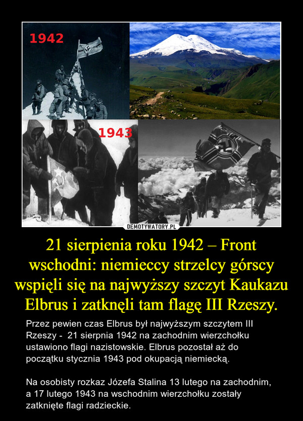 21 sierpienia roku 1942 – Front wschodni: niemieccy strzelcy górscy wspięli się na najwyższy szczyt Kaukazu Elbrus i zatknęli tam flagę III Rzeszy.