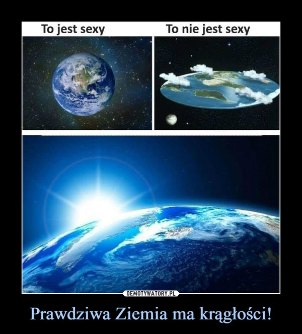 Prawdziwa Ziemia ma krągłości! –