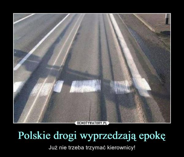 Polskie drogi wyprzedzają epokę – Już nie trzeba trzymać kierownicy!