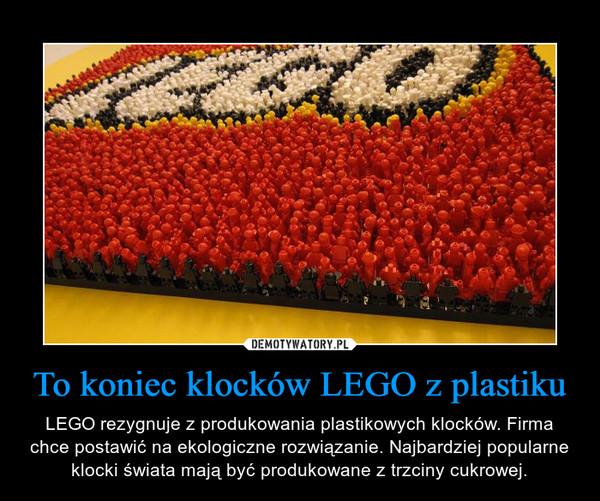 To koniec klocków LEGO z plastiku – LEGO rezygnuje z produkowania plastikowych klocków. Firma chce postawić na ekologiczne rozwiązanie. Najbardziej popularne klocki świata mają być produkowane z trzciny cukrowej.