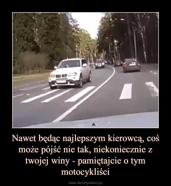 Nawet będąc najlepszym kierowcą, coś może pójść nie tak, niekoniecznie z twojej winy - pamiętajcie o tym motocykliści –
