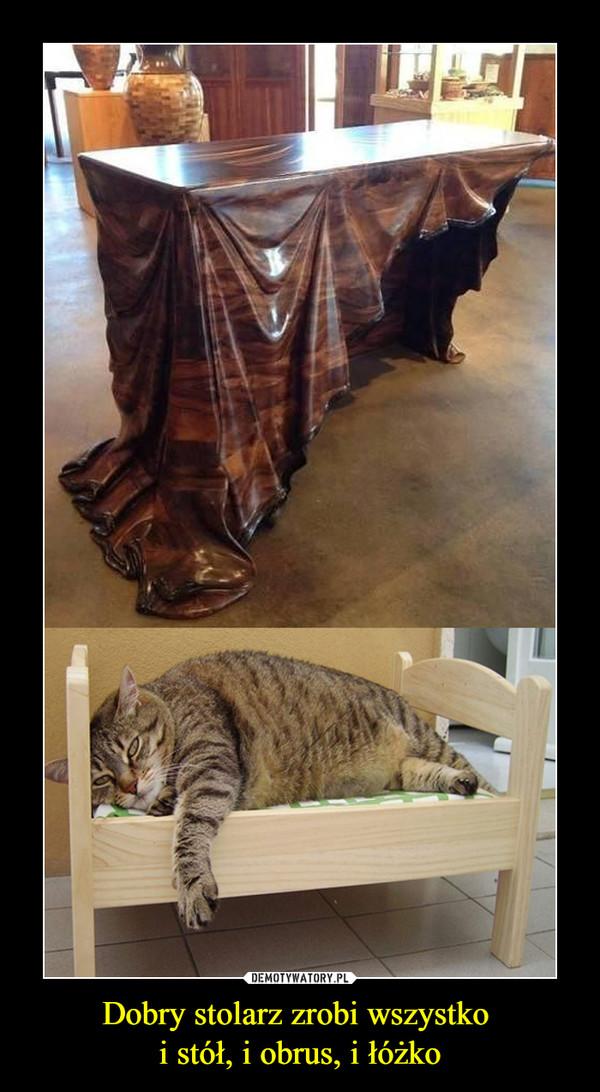 Dobry stolarz zrobi wszystko i stół, i obrus, i łóżko –