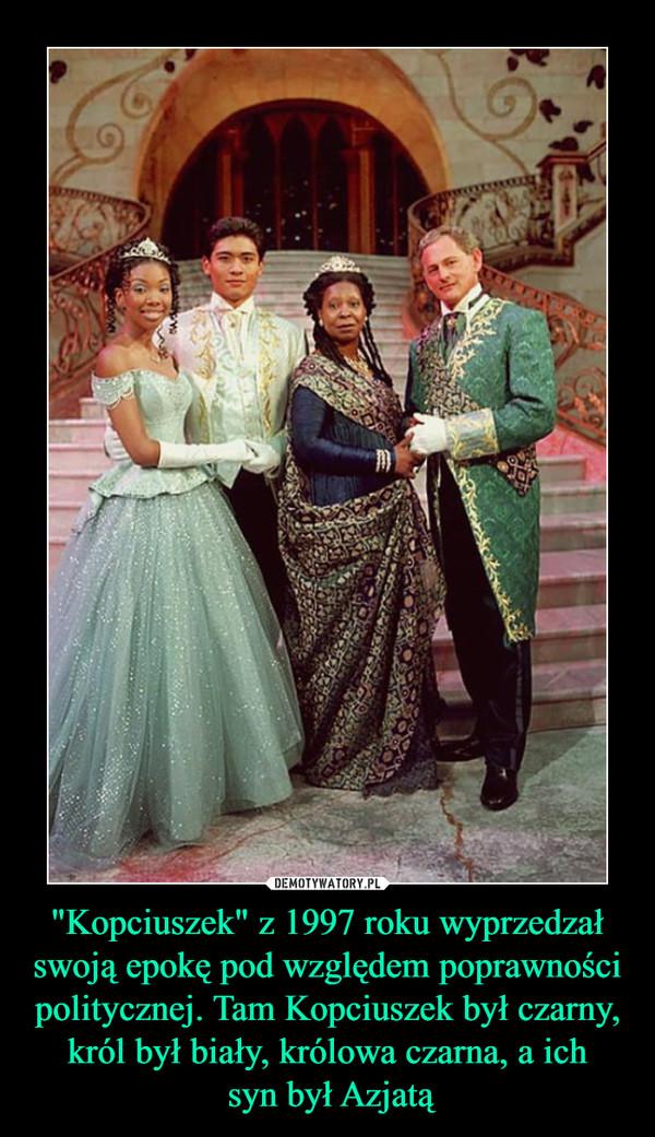 """""""Kopciuszek"""" z 1997 roku wyprzedzał swoją epokę pod względem poprawności politycznej. Tam Kopciuszek był czarny, król był biały, królowa czarna, a ich syn był Azjatą –"""