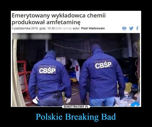 Polskie Breaking Bad –  Emerytowany wykładowca chemiiprodukował amfetaminę3 października 2018. godz. 10:30 (164 opinie) autor: Piotr WeltrowskiCBŚP-