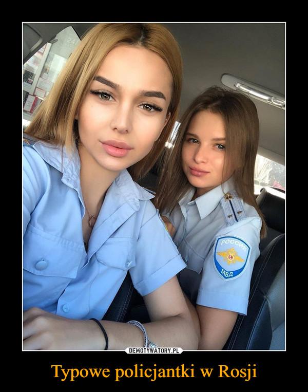 Typowe policjantki w Rosji –