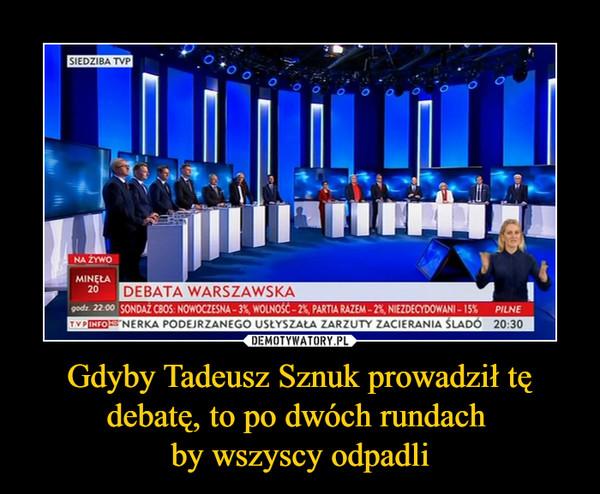 Gdyby Tadeusz Sznuk prowadził tę debatę, to po dwóch rundach by wszyscy odpadli –  Debata warszawska Na żywo Nerka podejrzanego usłyszała zarzuty zacierania śladów