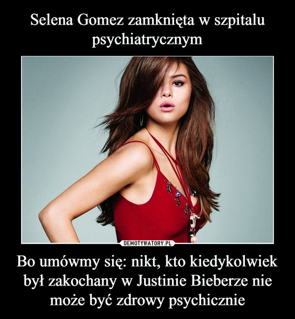 Bo umówmy się: nikt, kto kiedykolwiek był zakochany w Justinie Bieberze nie może być zdrowy psychicznie –