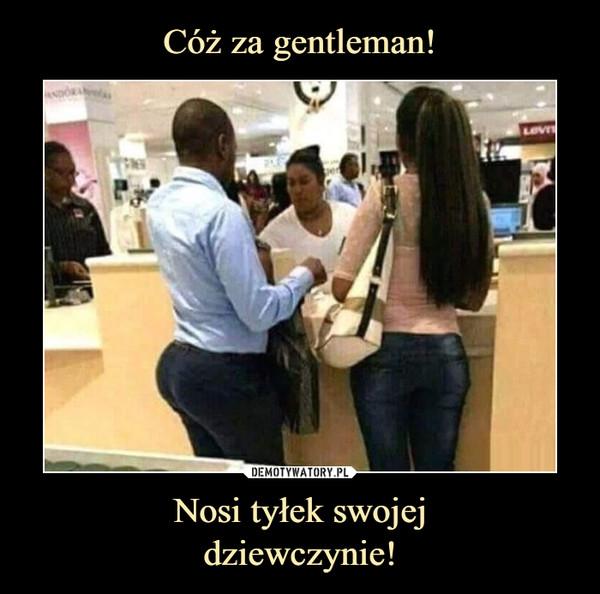 Nosi tyłek swojejdziewczynie! –