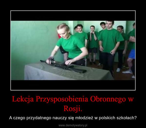 Lekcja Przysposobienia Obronnego w Rosji. – A czego przydatnego nauczy się młodzież w polskich szkołach?