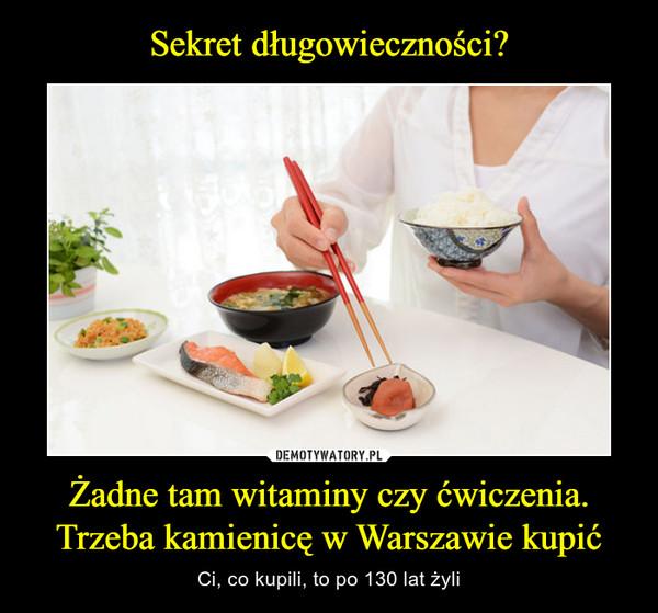 Żadne tam witaminy czy ćwiczenia. Trzeba kamienicę w Warszawie kupić – Ci, co kupili, to po 130 lat żyli