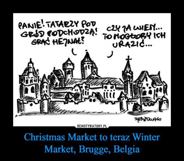 Christmas Market to teraz Winter Market, Brugge, Belgia –