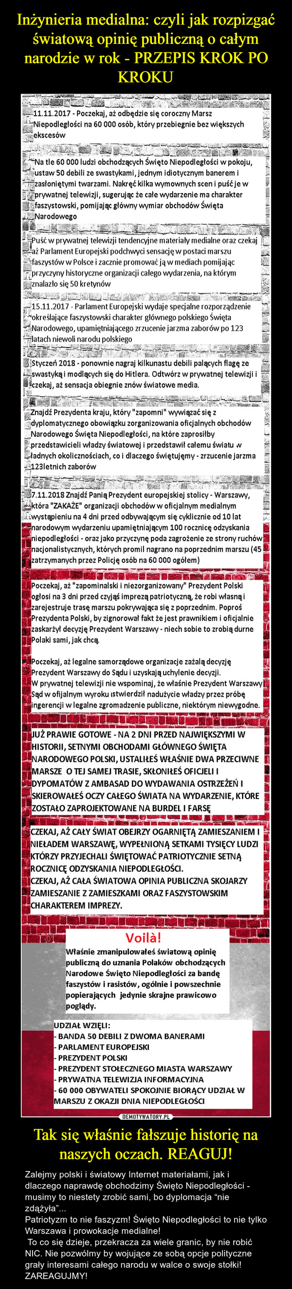 """Tak się właśnie fałszuje historię na naszych oczach. REAGUJ! – Zalejmy polski i światowy Internet materiałami, jak i dlaczego naprawdę obchodzimy Święto Niepodległości - musimy to niestety zrobić sami, bo dyplomacja """"nie zdążyła""""...Patriotyzm to nie faszyzm! Święto Niepodległości to nie tylko Warszawa i prowokacje medialne!  To co się dzieje, przekracza za wiele granic, by nie robić NIC. Nie pozwólmy by wojujące ze sobą opcje polityczne grały interesami całego narodu w walce o swoje stołki! ZAREAGUJMY!"""