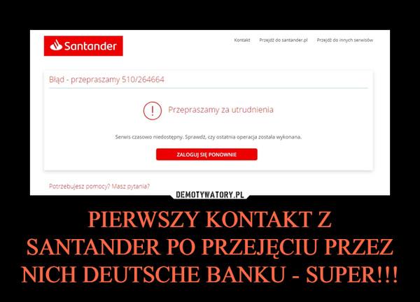PIERWSZY KONTAKT Z SANTANDER PO PRZEJĘCIU PRZEZ NICH DEUTSCHE BANKU - SUPER!!! –