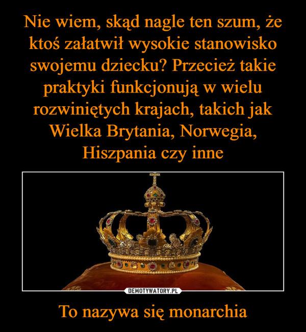 To nazywa się monarchia –