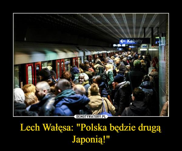 """Lech Wałęsa: """"Polska będzie drugą Japonią!"""" –"""