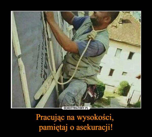 Pracując na wysokości, pamiętaj o asekuracji! –
