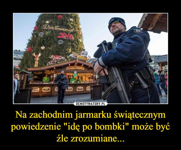 """Na zachodnim jarmarku świątecznym powiedzenie """"idę po bombki"""" może być źle zrozumiane... –"""