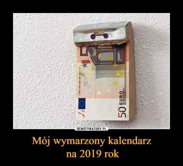 Mój wymarzony kalendarz na 2019 rok –