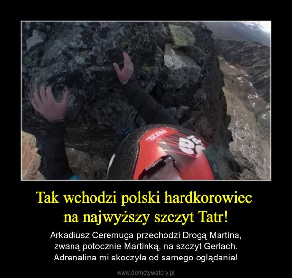 Tak wchodzi polski hardkorowiec na najwyższy szczyt Tatr! – Arkadiusz Ceremuga przechodzi Drogą Martina,zwaną potocznie Martinką, na szczyt Gerlach.Adrenalina mi skoczyła od samego oglądania!