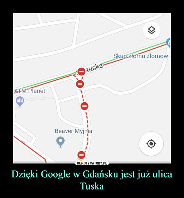 Dzięki Google w Gdańsku jest już ulica Tuska –
