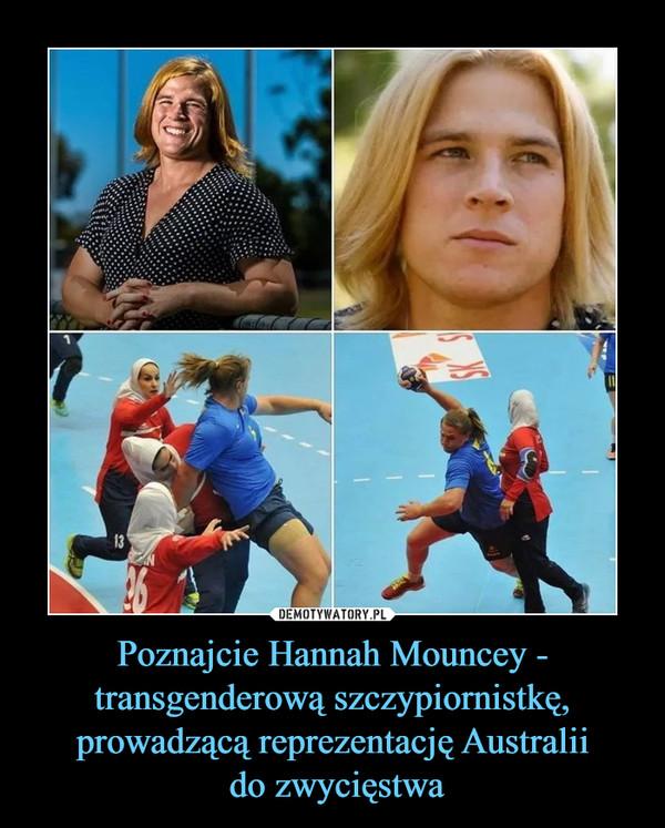 Poznajcie Hannah Mouncey - transgenderową szczypiornistkę, prowadzącą reprezentację Australii do zwycięstwa –