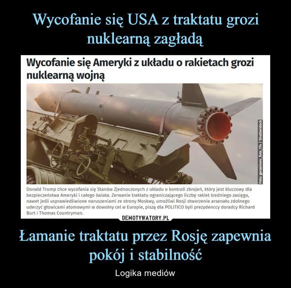 Łamanie traktatu przez Rosję zapewnia pokój i stabilność – Logika mediów
