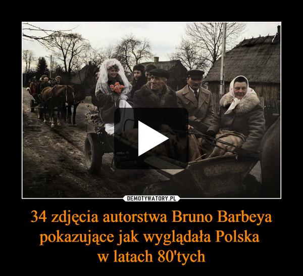 34 zdjęcia autorstwa Bruno Barbeya pokazujące jak wyglądała Polska w latach 80'tych –