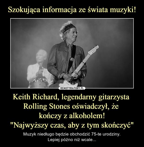 """Keith Richard, legendarny gitarzysta Rolling Stones oświadczył, że kończy z alkoholem!""""Najwyższy czas, aby z tym skończyć"""" – Muzyk niedługo będzie obchodzić 75-te urodziny.Lepiej późno niż wcale..."""