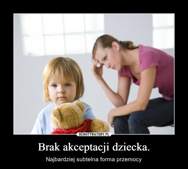Brak akceptacji dziecka. – Najbardziej subtelna forma przemocy