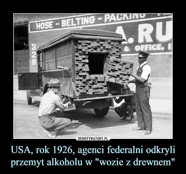 """USA, rok 1926, agenci federalni odkryli przemyt alkoholu w """"wozie z drewnem"""" –"""