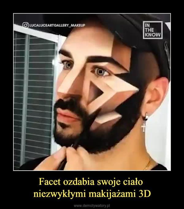 Facet ozdabia swoje ciało niezwykłymi makijażami 3D –