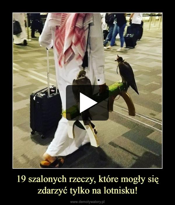 19 szalonych rzeczy, które mogły się zdarzyć tylko na lotnisku! –