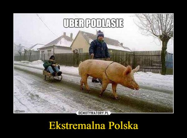 Ekstremalna Polska –  Uber Podlasie