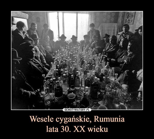 Wesele cygańskie, Rumunialata 30. XX wieku –