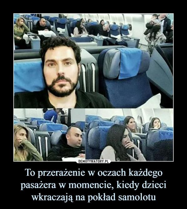 To przerażenie w oczach każdego pasażera w momencie, kiedy dzieci wkraczają na pokład samolotu –