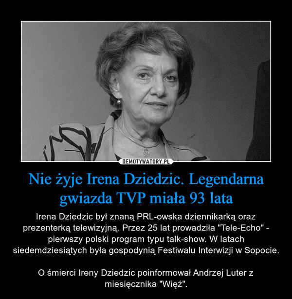 """Nie żyje Irena Dziedzic. Legendarna gwiazda TVP miała 93 lata – Irena Dziedzic był znaną PRL-owska dziennikarką oraz prezenterką telewizyjną. Przez 25 lat prowadziła """"Tele-Echo"""" - pierwszy polski program typu talk-show. W latach siedemdziesiątych była gospodynią Festiwalu Interwizji w Sopocie.O śmierci Ireny Dziedzic poinformował Andrzej Luter z miesięcznika """"Więź""""."""