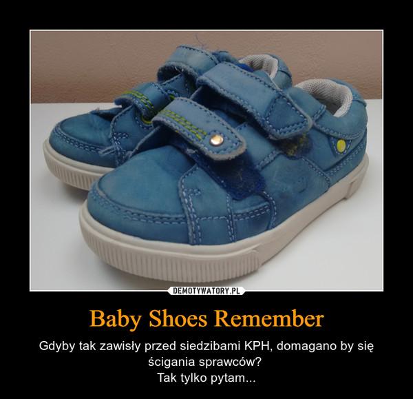 Baby Shoes Remember – Gdyby tak zawisły przed siedzibami KPH, domagano by się ścigania sprawców? Tak tylko pytam...