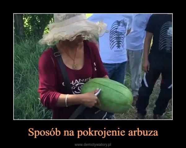 Sposób na pokrojenie arbuza –